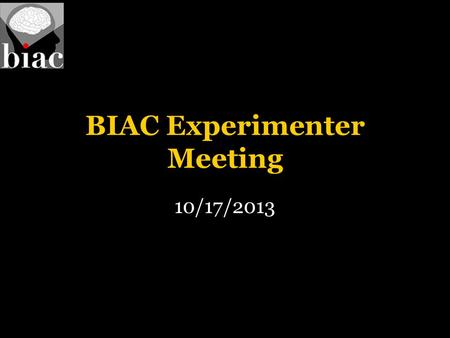BIAC Experimenter Meeting 10/17/2013. BIAC Experimenter Meeting Agenda: Scheduling Procedures Calendar Entries Preparing for your scanning session –MR.