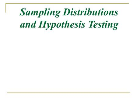 Sampling Distributions and Hypothesis Testing. 2 Major Points An example An example Sampling distribution Sampling distribution Hypothesis testing Hypothesis.