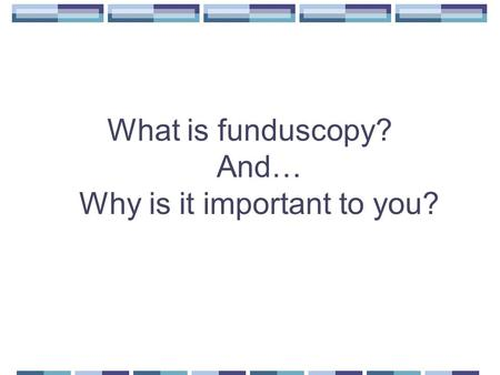 What is funduscopy? And… Why is it important to you?