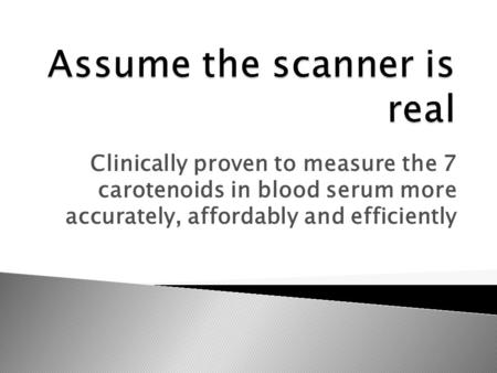 Clinically proven to measure the 7 carotenoids in blood serum more accurately, affordably and efficiently.