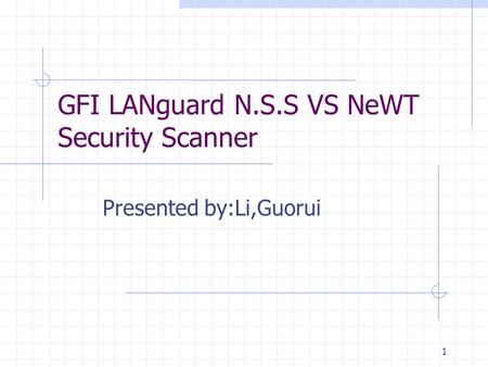 1 GFI LANguard N.S.S VS NeWT Security Scanner Presented by:Li,Guorui.