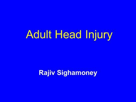 Adult Head Injury Rajiv Sighamoney. Objectives To have a knowledge and understanding of types of Head Injury (HI)