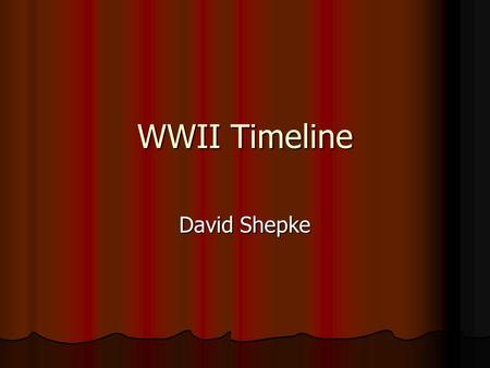 WWII Timeline David Shepke. Treaty of Versailles (End of WWI) On the 11th hour, of the 11th day, of the 11th month of 1918 WWI ended. To make it official,