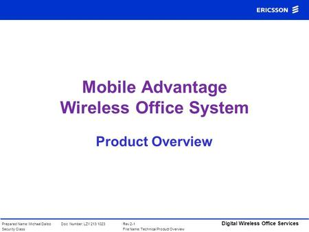 Doc Number: LZY 213 1023Prepared Name: Michael Dalbo Digital Wireless Office Services Rev 2-1 Security ClassFile Name: Technical Product Overview Product.