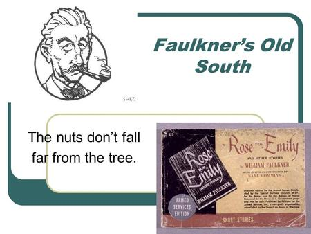 Faulkner's Old South The nuts don't fall far from the tree.