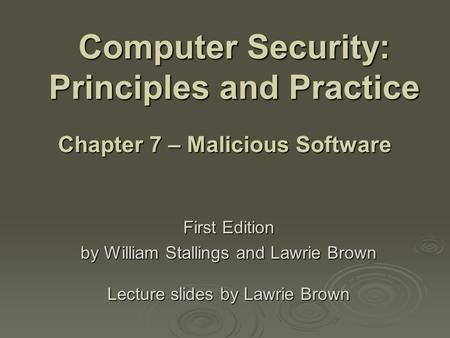 Computer Security: Principles and Practice First Edition by William Stallings and Lawrie Brown Lecture slides by Lawrie Brown Chapter 7 – Malicious Software.
