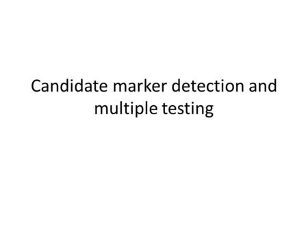 Candidate marker detection and multiple testing. Outline Differential gene expression analysis – Traditional statistics Parametric (t statistics) vs.