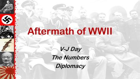 Aftermath of WWII V-J Day The Numbers Diplomacy V-J Day (September 2, 1945)