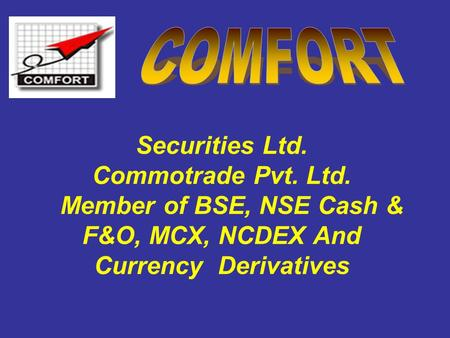 Securities Ltd. Commotrade Pvt. Ltd. Member of BSE, NSE Cash & F&O, MCX, NCDEX And Currency Derivatives.