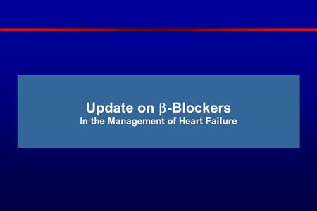 Update on  -Blockers In the Management of Heart Failure.