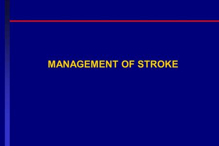 MANAGEMENT OF STROKE. Stroke: Definition Stroke is clinically defined as a neurologic syndrome characterized by acute disruption of blood flow to an area.