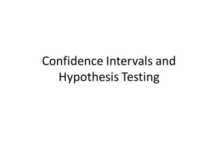 Confidence Intervals and Hypothesis Testing
