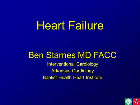 Heart Failure Ben Starnes MD FACC Interventional Cardiology