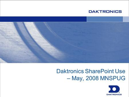 Daktronics SharePoint Use – May, 2008 MNSPUG. Introductions IT Information Selection Environment Platform Lessons Learned Questions Agenda.