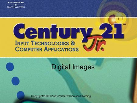 Digital Images Copyright 2006 South-Western/Thomson Learning.