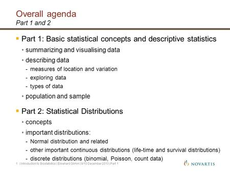 Overall agenda Part 1 and 2  Part 1: Basic statistical concepts and descriptive statistics summarizing and visualising data describing data -measures.