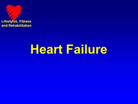 Lifestyles, Fitness and Rehabilitation Heart Failure.