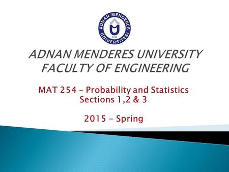 MAT 254 – Probability and Statistics Sections 1,2 & 3 2015 - Spring.