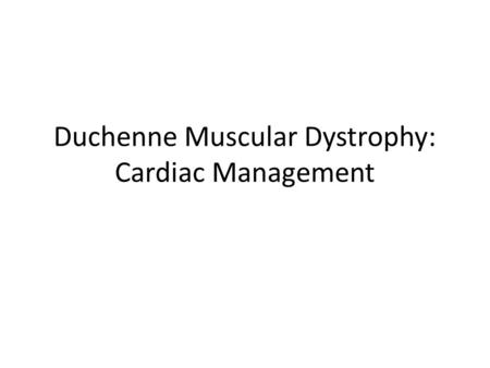 Duchenne Muscular Dystrophy: Cardiac Management. Introduction Aim: early detection and treatment of deterioration in heart muscle function Cardiac disease.