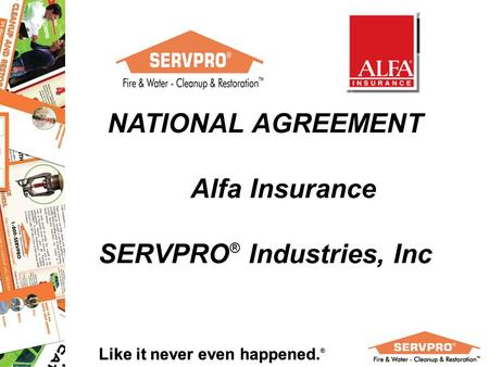 Like it never even happened. ® NATIONAL AGREEMENT Alfa Insurance SERVPRO ® Industries, Inc.