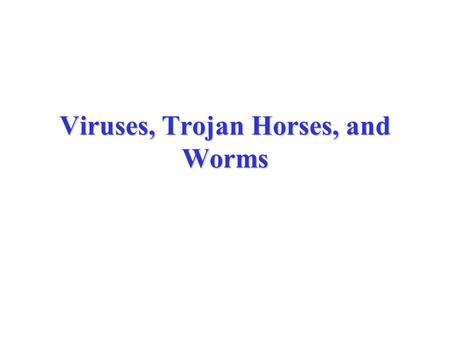 Viruses, Trojan Horses, and Worms