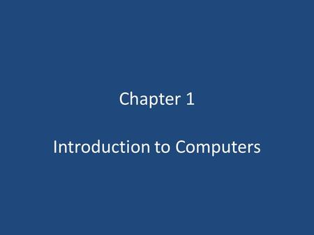Chapter 1 Introduction to Computers. OBJECTIVES 1.Recognize the importance of computer literacy 2.Identify the components of a computer 3.Discuss the.