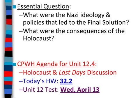 ■ Essential Question: – What were the Nazi ideology & policies that led to the Final Solution? – What were the consequences of the Holocaust? ■ CPWH Agenda.