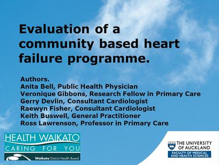 Evaluation of a community based heart failure programme. Authors. Anita Bell, Public Health Physician Veronique Gibbons, Research Fellow in Primary Care.
