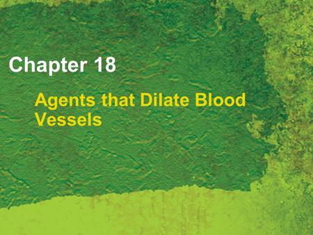 Chapter 18 Agents that Dilate Blood Vessels. Copyright 2007 Thomson Delmar Learning, a division of Thomson Learning Inc. All rights reserved. 18 - 2 Coronary.