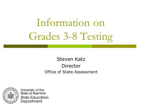 Information on Grades 3-8 Testing Steven Katz Director Office of State Assessment.
