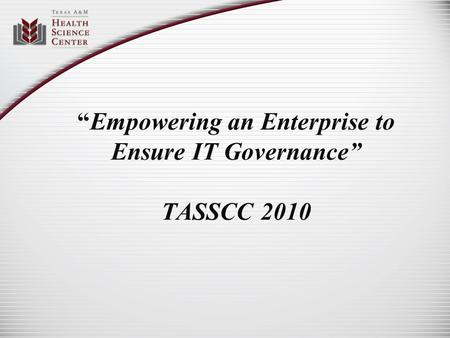 """Empowering an Enterprise to Ensure IT Governance"" TASSCC 2010."