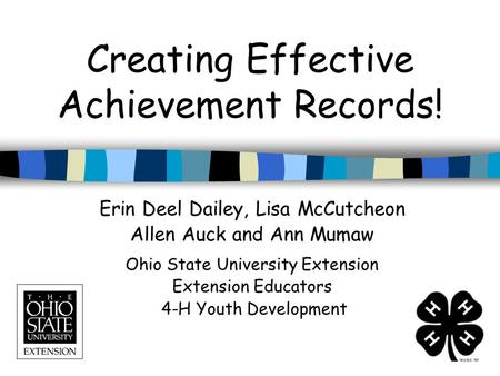 Creating Effective Achievement Records! Erin Deel Dailey, Lisa McCutcheon Allen Auck and Ann Mumaw Ohio State University Extension Extension Educators.