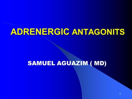 1 ADRENERGIC ANTAGONITS SAMUEL AGUAZIM ( MD). Organization of Class The effect of the SNS can be blocked either by decreasing sympathetic outflow from.
