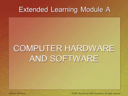 McGraw-Hill/Irwin ©2005 The McGraw-Hill Companies, All rights reserved Extended Learning Module A COMPUTER HARDWARE AND SOFTWARE.