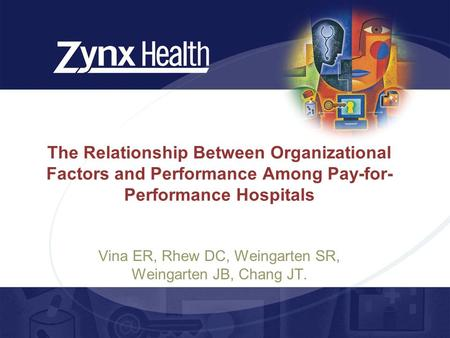 The Relationship Between Organizational Factors and Performance Among Pay-for- Performance Hospitals Vina ER, Rhew DC, Weingarten SR, Weingarten JB, Chang.