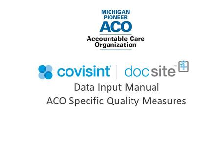 Data Input Manual ACO Specific Quality Measures. Table of Contents Selection of Attributed ACO Patient…………………………………………………………...…….1 Section of Proper.