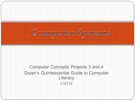 Computer Concepts Projects 3 and 4 Dozer's Quintessential Guide to Computer Literacy CSIT58.