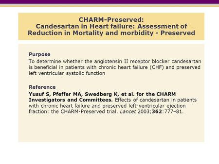 CHARM-Preserved: Candesartan in Heart failure: Assessment of Reduction in Mortality and morbidity - Preserved Purpose To determine whether the angiotensin.