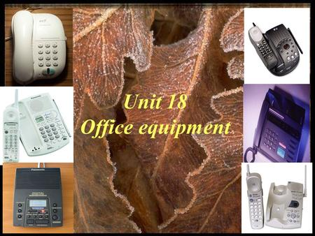 Unit 18 Office equipment. New words Telephone Computer Printer Scanner Fax machine Photocopier Answering machine Word processor.