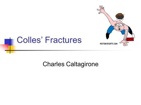 Colles' Fractures Charles Caltagirone. Wrist Anatomy Motions Boney anatomy Soft anatomy Colles fracture site.