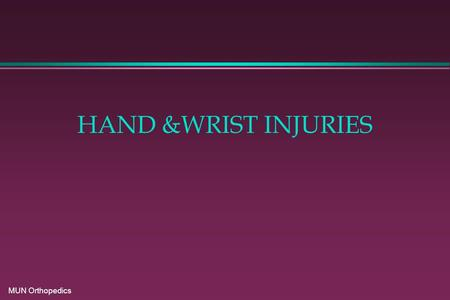 MUN Orthopedics HAND &WRIST INJURIES. MUN Orthopedics.
