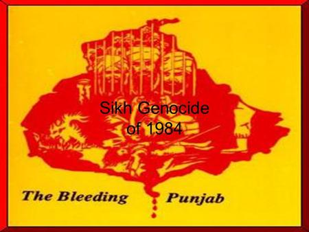 Sikh Genocide of 1984. Background Information Sikhism is the youngest of the world's great four monotheistic religions. It was founded in the 15 th century.