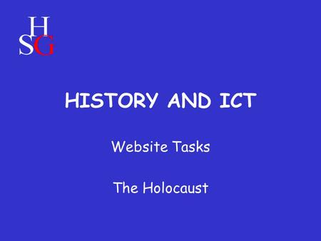 HISTORY AND ICT Website Tasks The Holocaust. You have been studying the Holocaust in your History lessons recently… …we are now going to use our ICT lessons.
