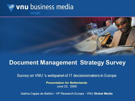 Document Management Strategy Survey Survey on VNU 's webpanel of IT decisionmakers in Europe Presentation for Netherlands June 23, 2005 Idalina Cappe de.
