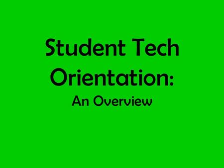 Student Tech Orientation: An Overview. Welcome to Your Tablet What is in your bag –Tablet –Stylus and Tether –Extra battery –Charger –Documentation and.