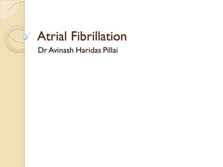 Atrial Fibrillation Dr Avinash Haridas Pillai. Background Most common sustained cardiac arrhythmia Prevalence 0.5-1% in general population It is characterised.