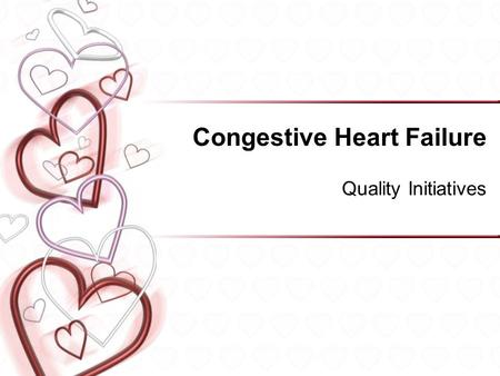 Congestive Heart Failure Quality Initiatives. SRHS History of CHF Focus Team early 90's, developed Care Map, adopted education materials and guidelines.