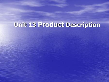 Unit 13 Product Description. Objectives Objectives Objectives Focus Focus Focus Warming up Warming up Warming up Warming up 13.1 Comparing products 13.1.