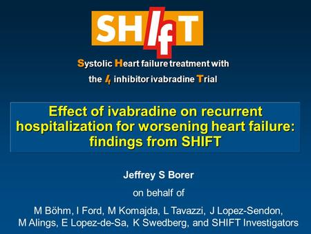 Effect of ivabradine on recurrent hospitalization for worsening heart failure: findings from SHIFT S ystolic H eart failure treatment with the I f inhibitor.