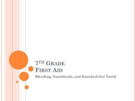7 TH G RADE F IRST A ID Bleeding, Nosebleeds, and Knocked-Out Tooth.